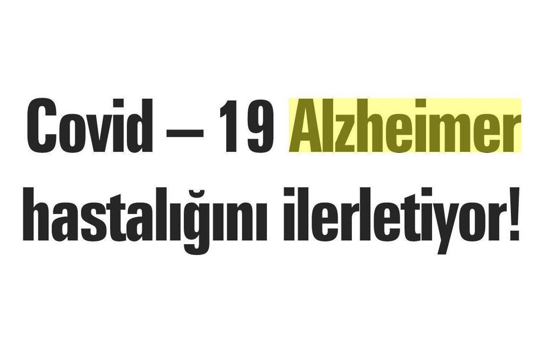 Covid - 19 Alzheimer Hastalığını İlerletiyor
